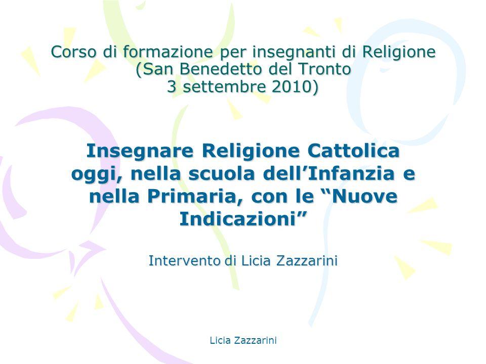Licia Zazzarini Corso di formazione per insegnanti di Religione (San Benedetto del Tronto 3 settembre 2010) Insegnare Religione Cattolica oggi, nella