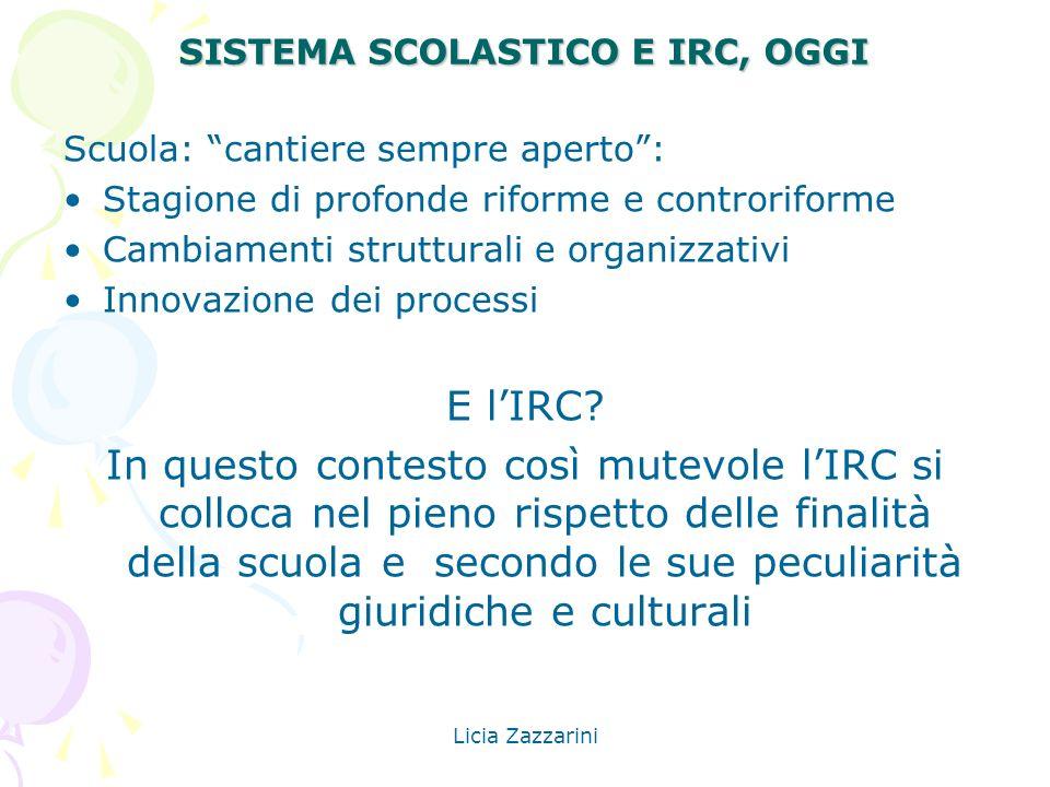 Licia Zazzarini SISTEMA SCOLASTICO E IRC, OGGI Scuola: cantiere sempre aperto: Stagione di profonde riforme e controriforme Cambiamenti strutturali e