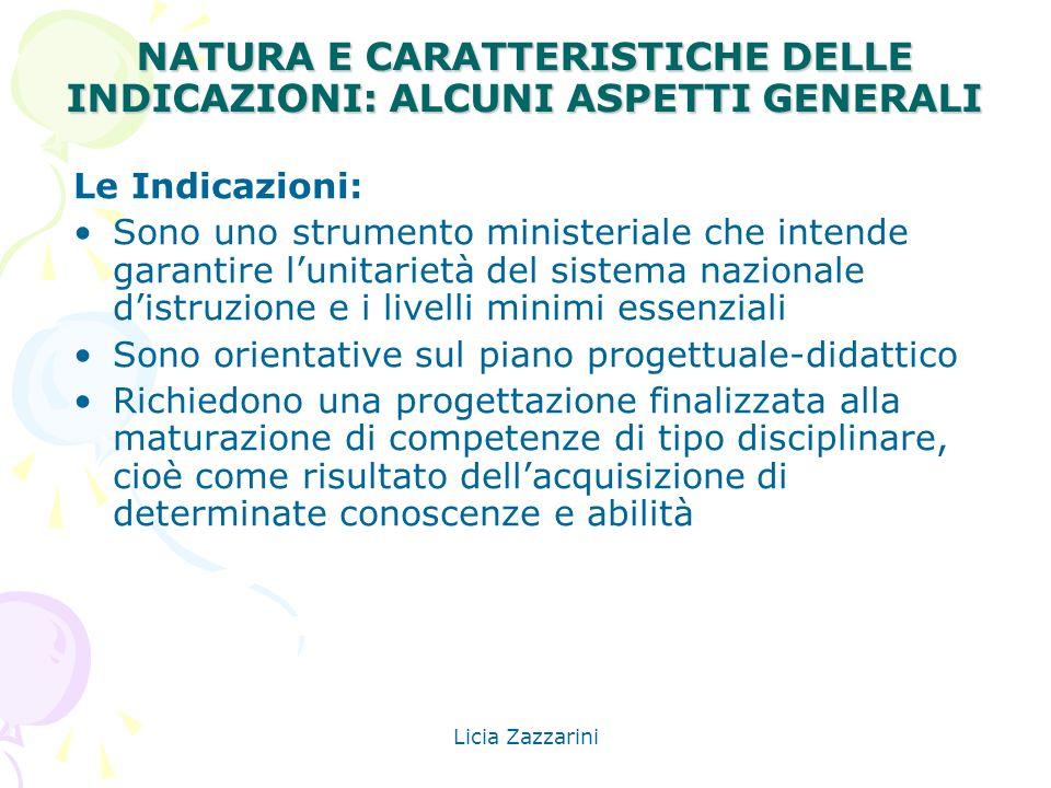 Licia Zazzarini NATURA E CARATTERISTICHE DELLE INDICAZIONI: ALCUNI ASPETTI GENERALI Le Indicazioni: Sono uno strumento ministeriale che intende garant