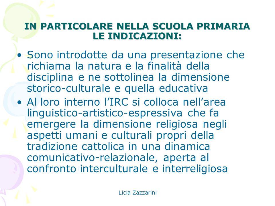 Licia Zazzarini IN PARTICOLARE NELLA SCUOLA PRIMARIA LE INDICAZIONI: Sono introdotte da una presentazione che richiama la natura e la finalità della d