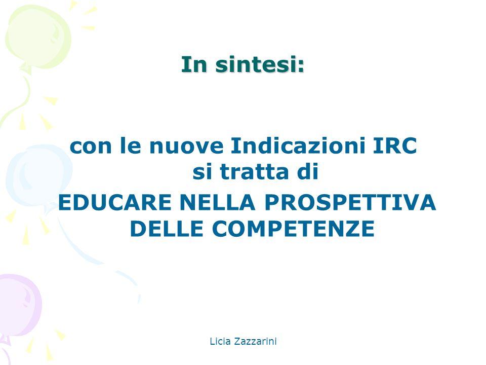 Licia Zazzarini In sintesi: con le nuove Indicazioni IRC si tratta di EDUCARE NELLA PROSPETTIVA DELLE COMPETENZE