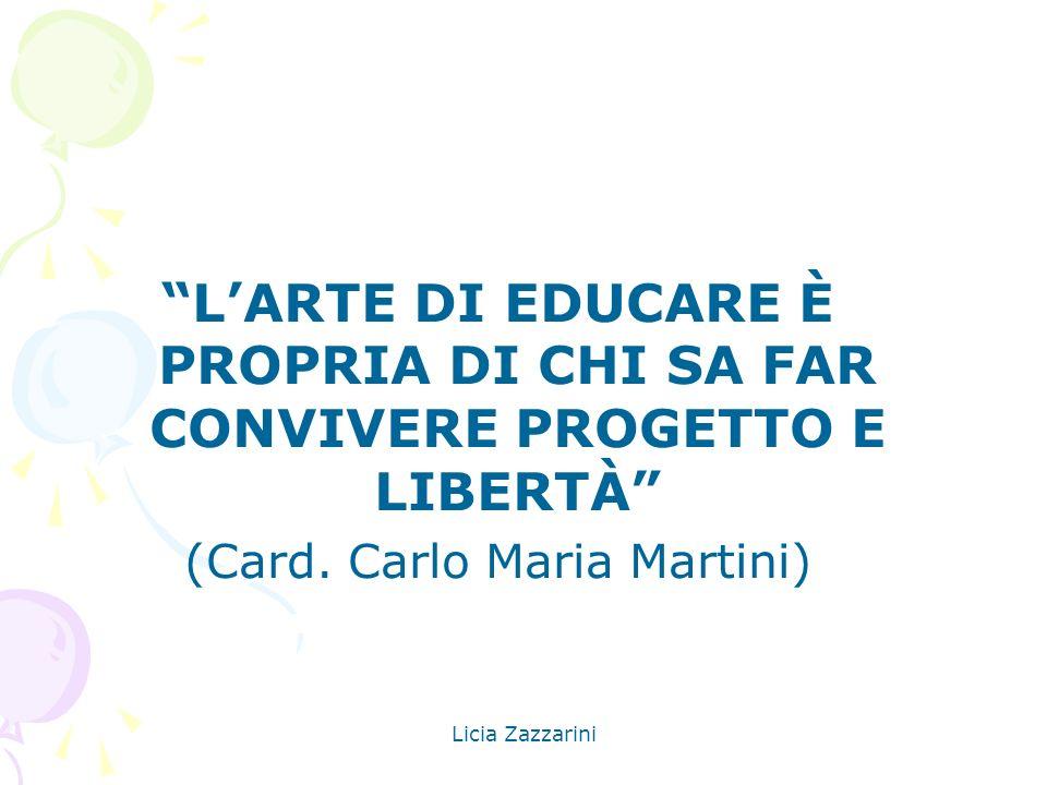 Licia Zazzarini LARTE DI EDUCARE È PROPRIA DI CHI SA FAR CONVIVERE PROGETTO E LIBERTÀ (Card. Carlo Maria Martini)