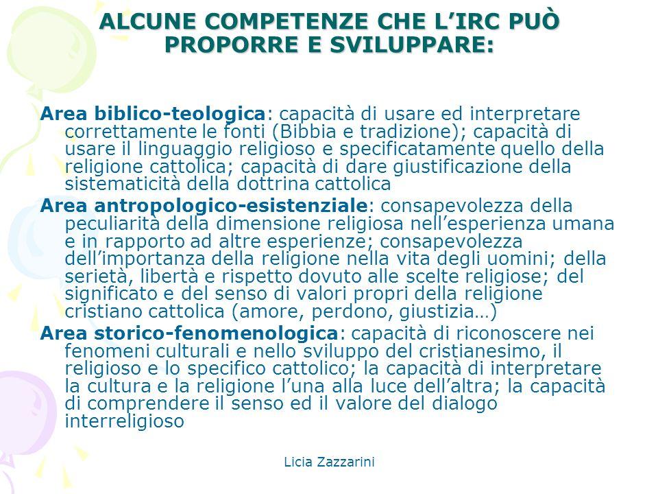 Licia Zazzarini ALCUNE COMPETENZE CHE LIRC PUÒ PROPORRE E SVILUPPARE: Area biblico-teologica: capacità di usare ed interpretare correttamente le fonti