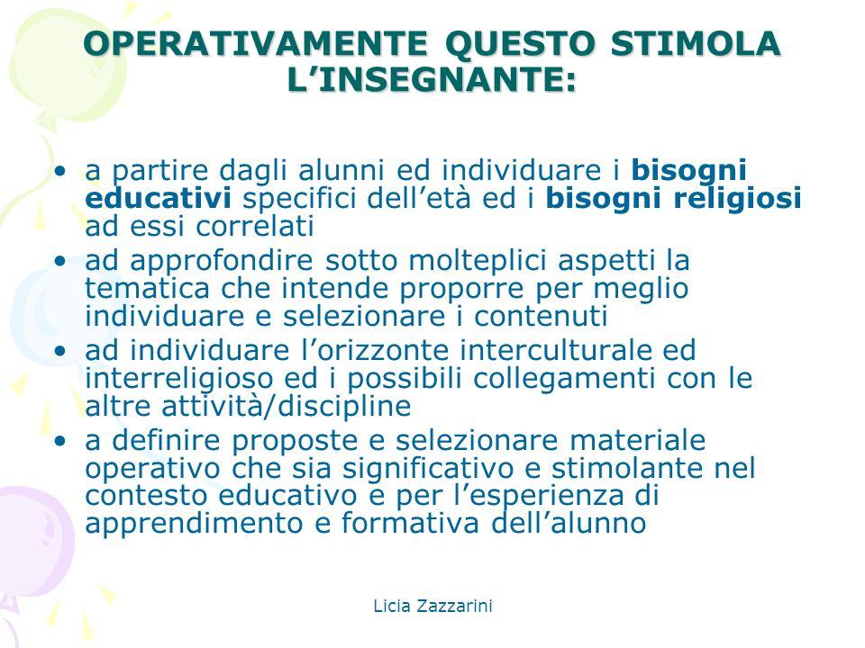 Licia Zazzarini OPERATIVAMENTE QUESTO STIMOLA LINSEGNANTE: a partire dagli alunni ed individuare i bisogni educativi specifici delletà ed i bisogni re