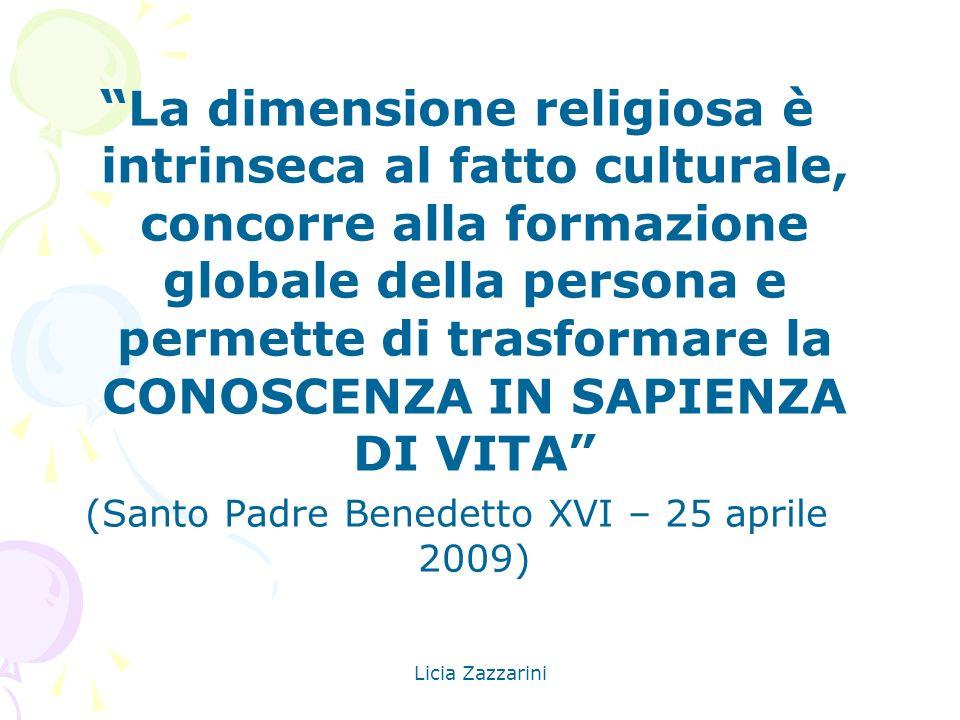 Licia Zazzarini La dimensione religiosa è intrinseca al fatto culturale, concorre alla formazione globale della persona e permette di trasformare la C