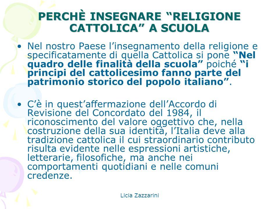 Licia Zazzarini PERCHÈ INSEGNARE RELIGIONE CATTOLICA A SCUOLA Nel nostro Paese linsegnamento della religione e specificatamente di quella Cattolica si