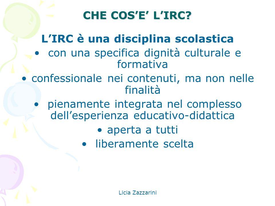 Licia Zazzarini In sintesi: LIRC È UNA DISCIPLINA CHE CONTRIBUISCE ALLA FORMAZIONE UMANA E CULTURALE DEGLI ALUNNI E ALLACCRESCIMENTO DELLA LORO CAPACITÀ DI ATTRIBUZIONE DI SENSO ALLESISTENZA