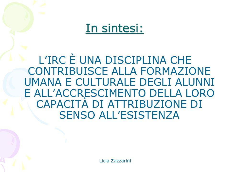 Licia Zazzarini In sintesi: LIRC È UNA DISCIPLINA CHE CONTRIBUISCE ALLA FORMAZIONE UMANA E CULTURALE DEGLI ALUNNI E ALLACCRESCIMENTO DELLA LORO CAPACI