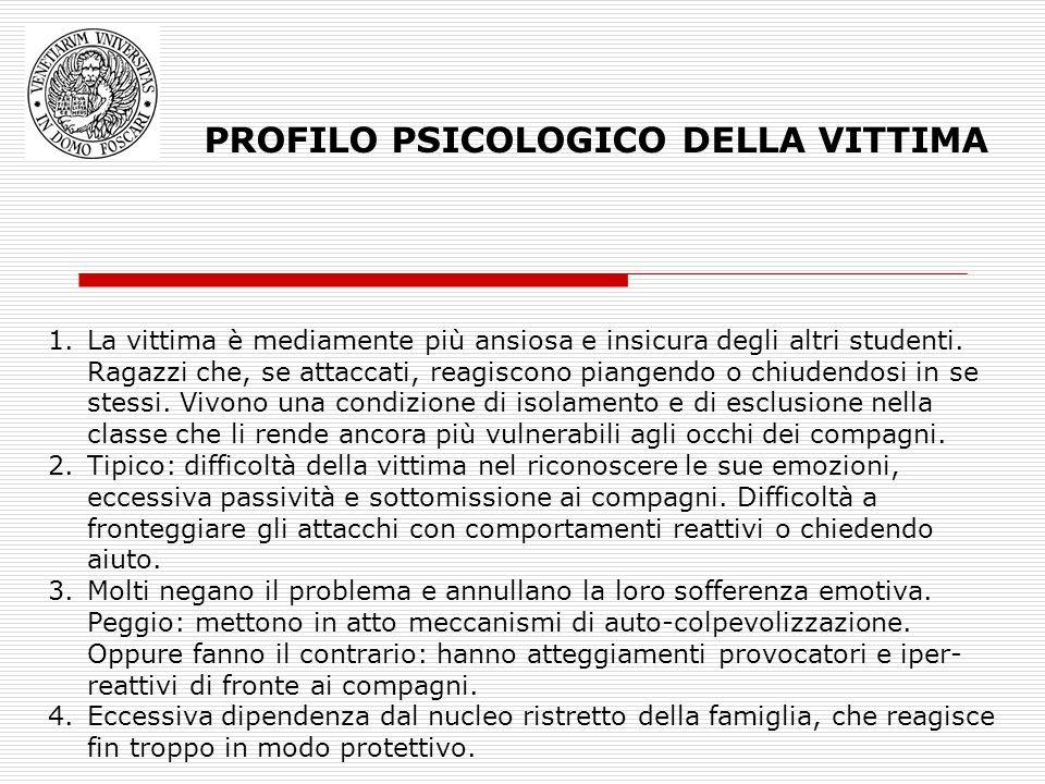 PROFILO PSICOLOGICO DELLA VITTIMA 1.La vittima è mediamente più ansiosa e insicura degli altri studenti. Ragazzi che, se attaccati, reagiscono piangen
