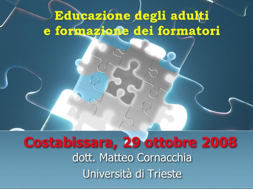 Costabissara, 29 ottobre 2008 dott. Matteo Cornacchia Università di Trieste dott. Matteo Cornacchia Università di Trieste Educazione degli adulti e fo