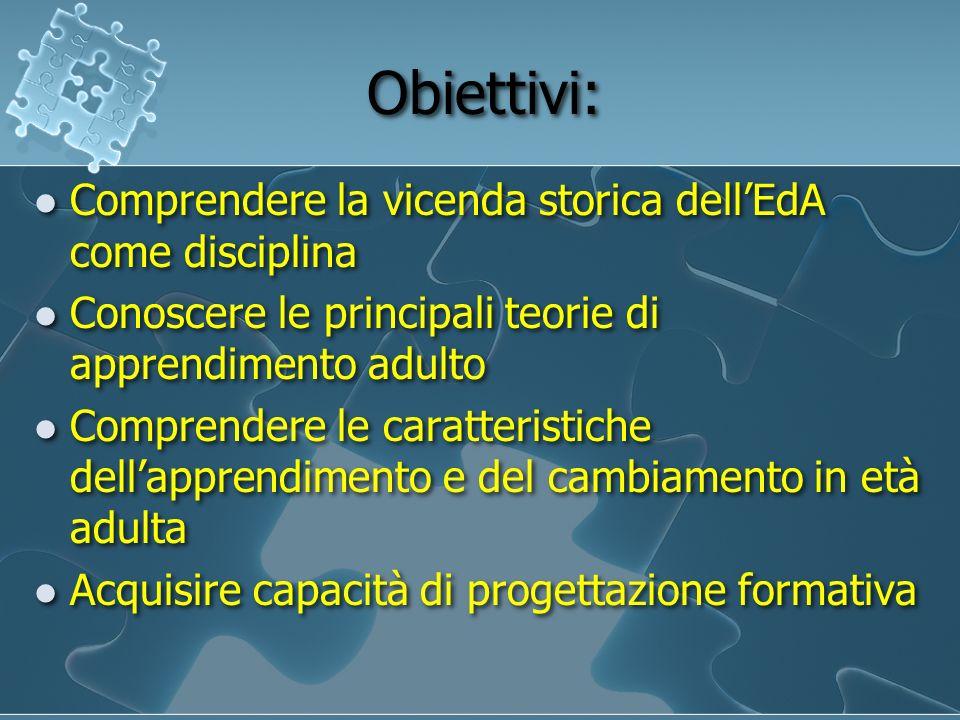 Obiettivi: Comprendere la vicenda storica dellEdA come disciplina Conoscere le principali teorie di apprendimento adulto Comprendere le caratteristich