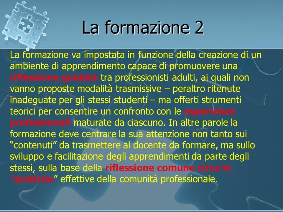 La formazione 2 La formazione va impostata in funzione della creazione di un ambiente di apprendimento capace di promuovere una riflessione guidata tr