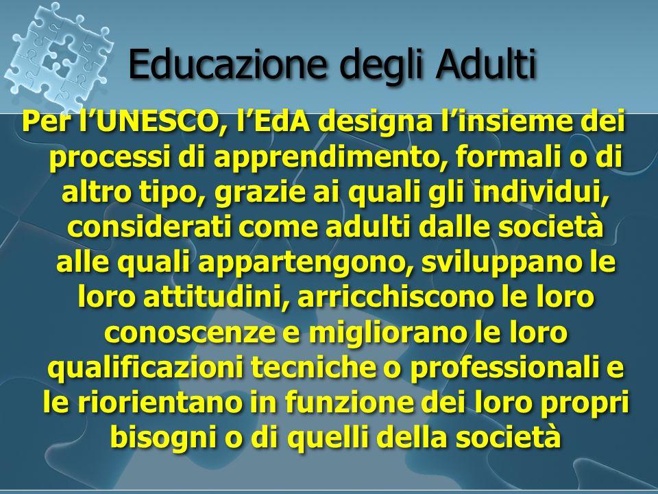 Educazione degli Adulti Per lUNESCO, lEdA designa linsieme dei processi di apprendimento, formali o di altro tipo, grazie ai quali gli individui, cons