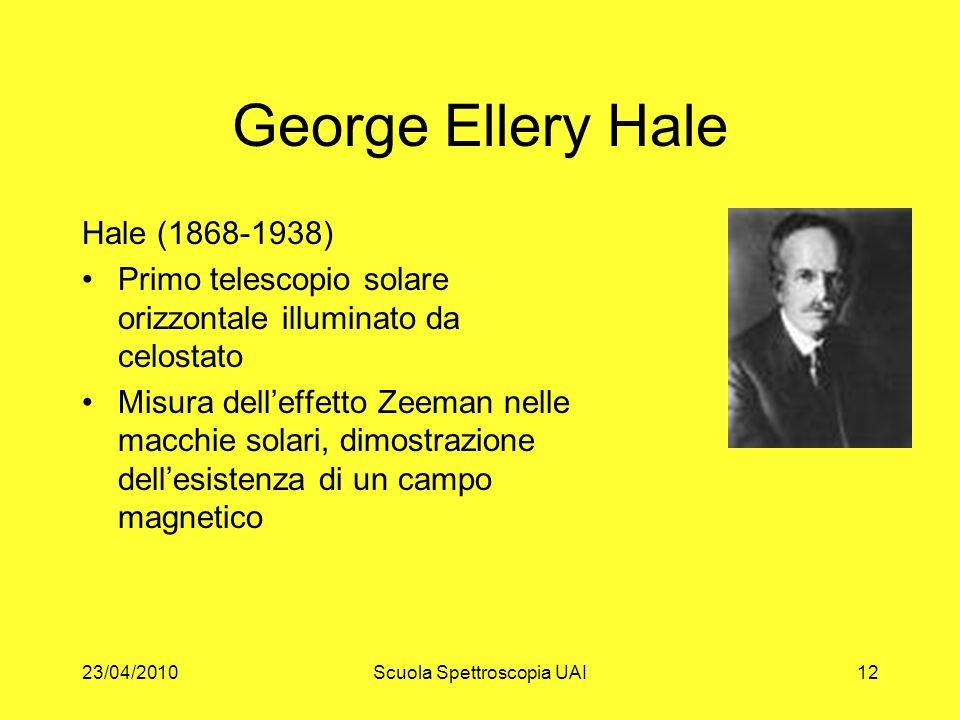 23/04/2010Scuola Spettroscopia UAI12 George Ellery Hale Hale (1868-1938) Primo telescopio solare orizzontale illuminato da celostato Misura delleffett