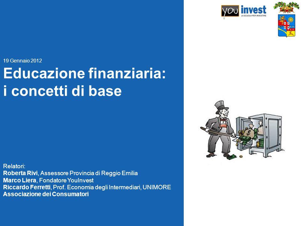 Educazione finanziaria: i concetti di base Relatori: Roberta Rivi, Assessore Provincia di Reggio Emilia Marco Liera, Fondatore YouInvest Riccardo Ferr