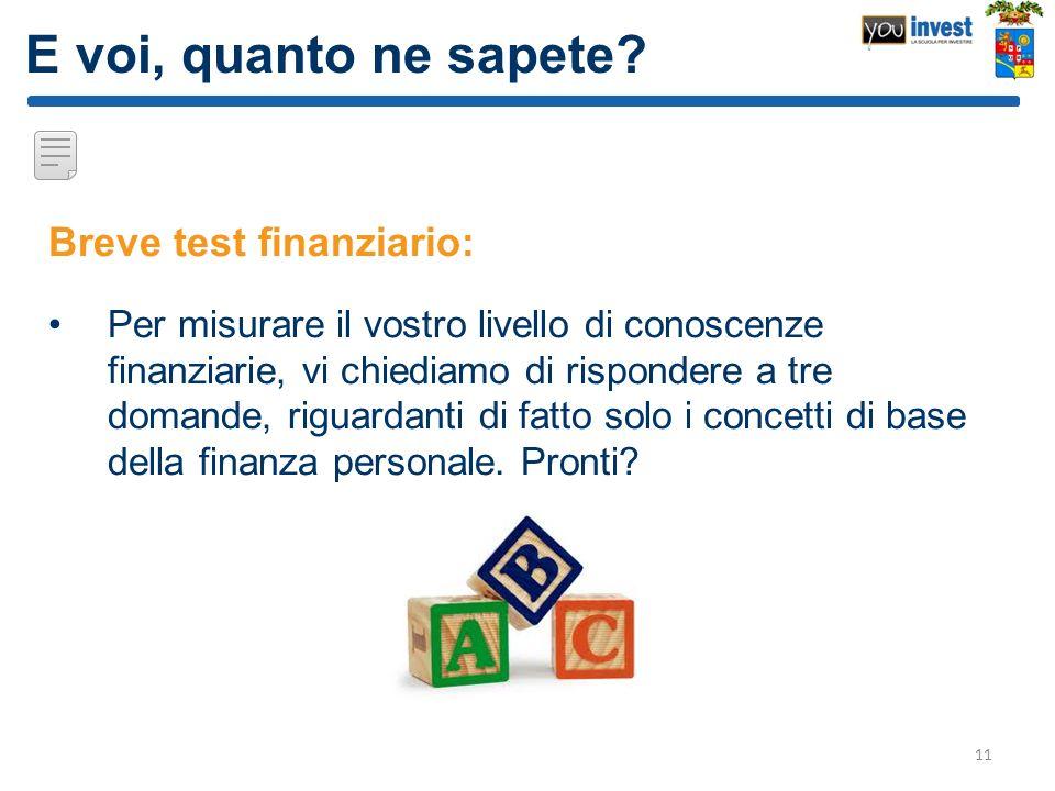 E voi, quanto ne sapete? Breve test finanziario: Per misurare il vostro livello di conoscenze finanziarie, vi chiediamo di rispondere a tre domande, r