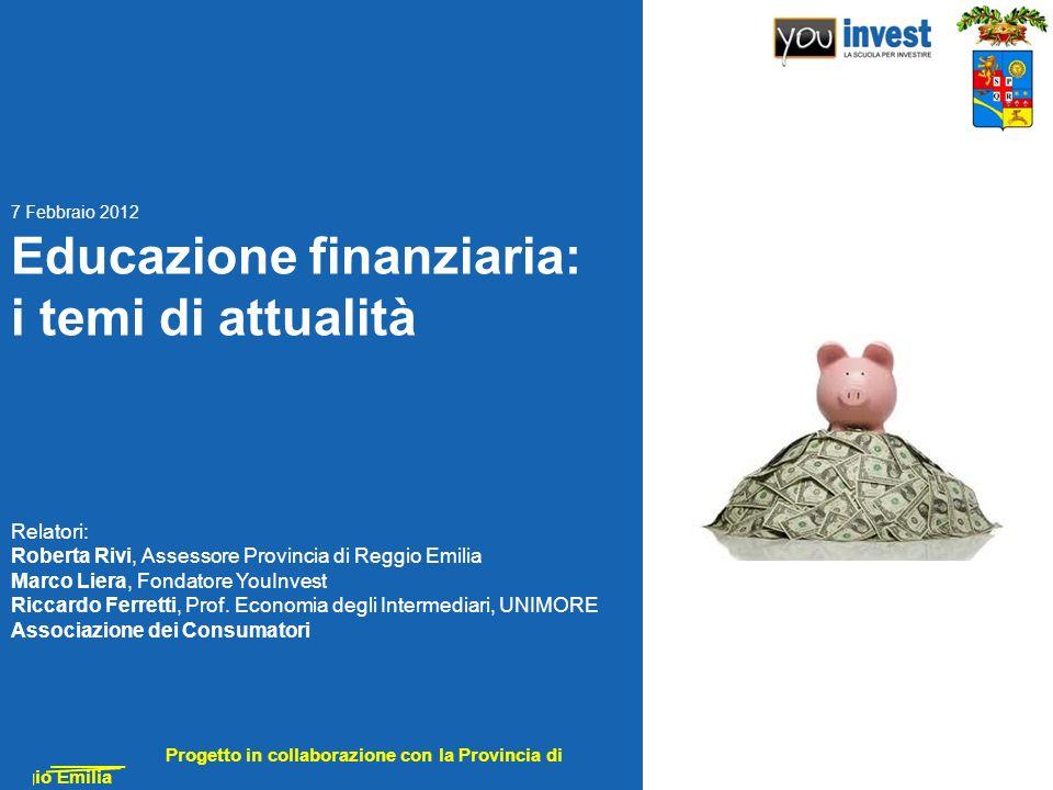Progetto in collaborazione con la Provincia di Reggio Emilia Educazione finanziaria: i temi di attualità Relatori: Roberta Rivi, Assessore Provincia d