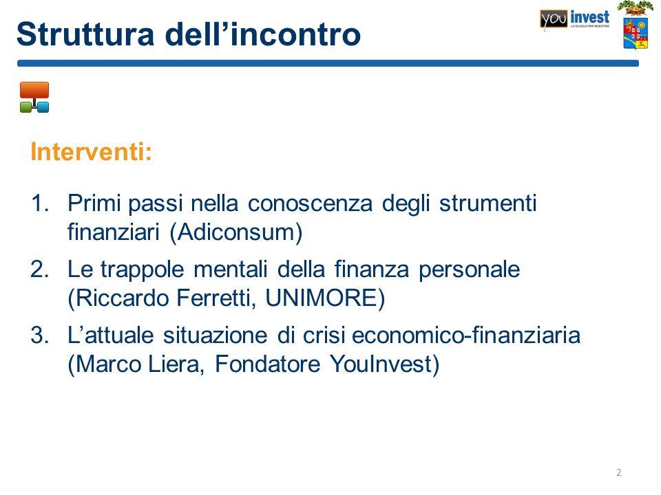 Struttura dellincontro Interventi: 1.Primi passi nella conoscenza degli strumenti finanziari (Adiconsum) 2.Le trappole mentali della finanza personale