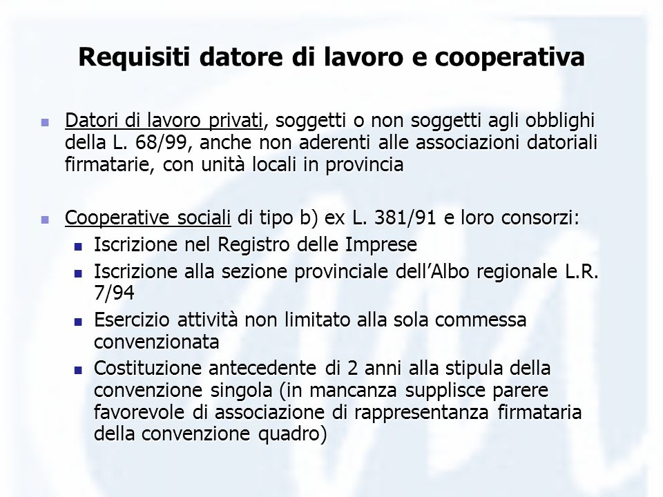 Requisiti datore di lavoro e cooperativa Datori di lavoro privati, soggetti o non soggetti agli obblighi della L. 68/99, anche non aderenti alle assoc