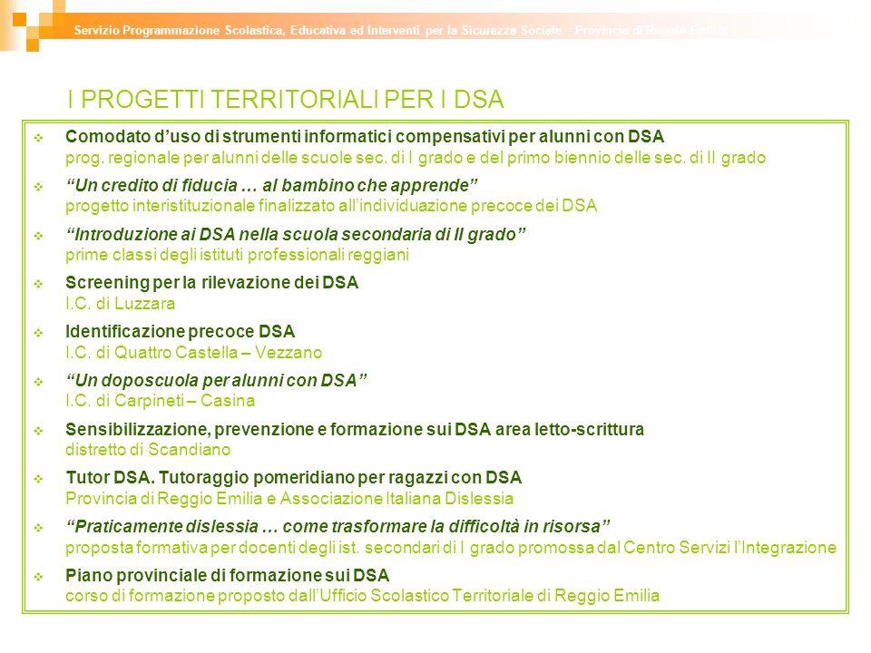 I PROGETTI TERRITORIALI PER I DSA Servizio Programmazione Scolastica, Educativa ed Interventi per la Sicurezza Sociale – Provincia di Reggio Emilia Comodato duso di strumenti informatici compensativi per alunni con DSA prog.