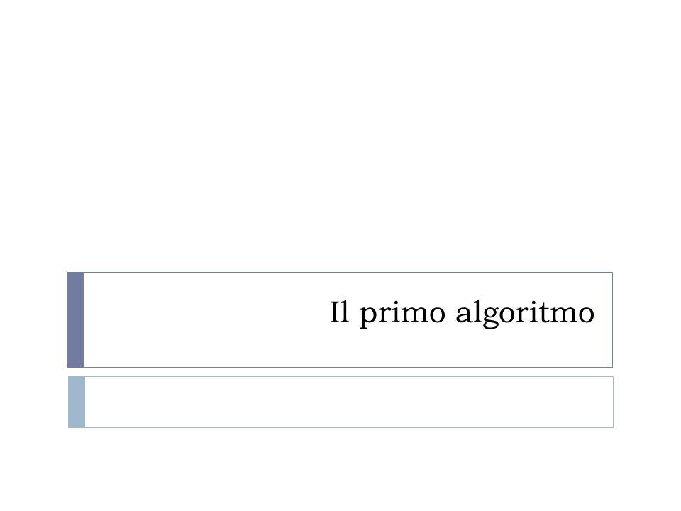 Il primo algoritmo