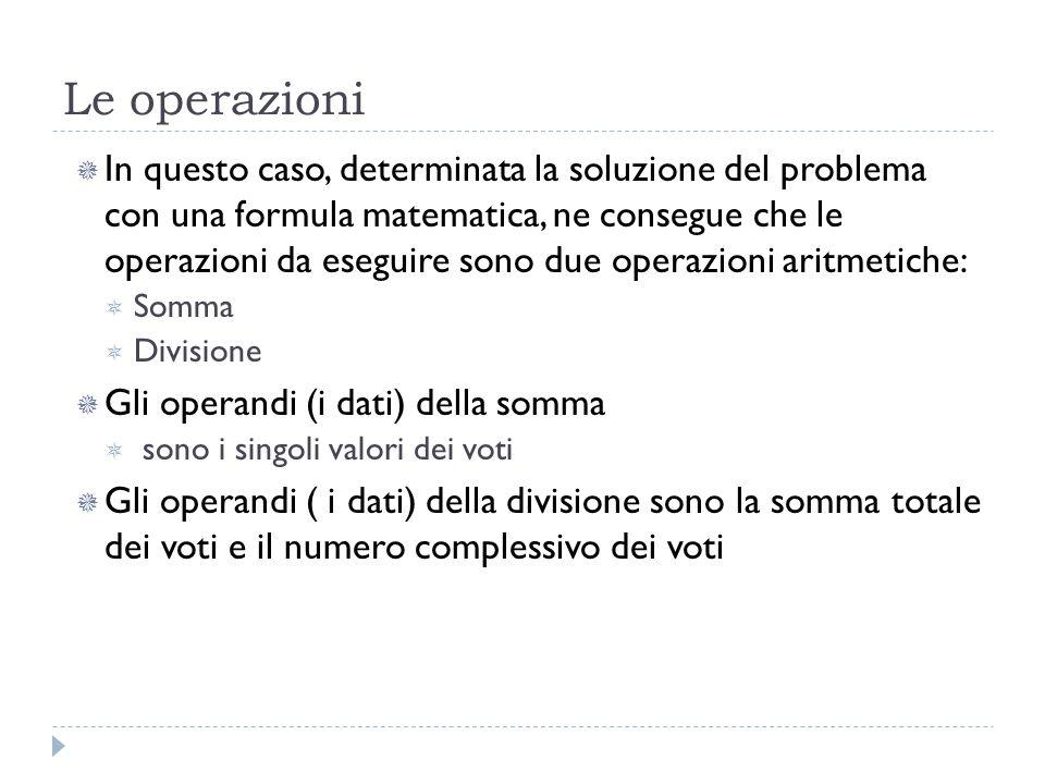 Le operazioni In questo caso, determinata la soluzione del problema con una formula matematica, ne consegue che le operazioni da eseguire sono due ope
