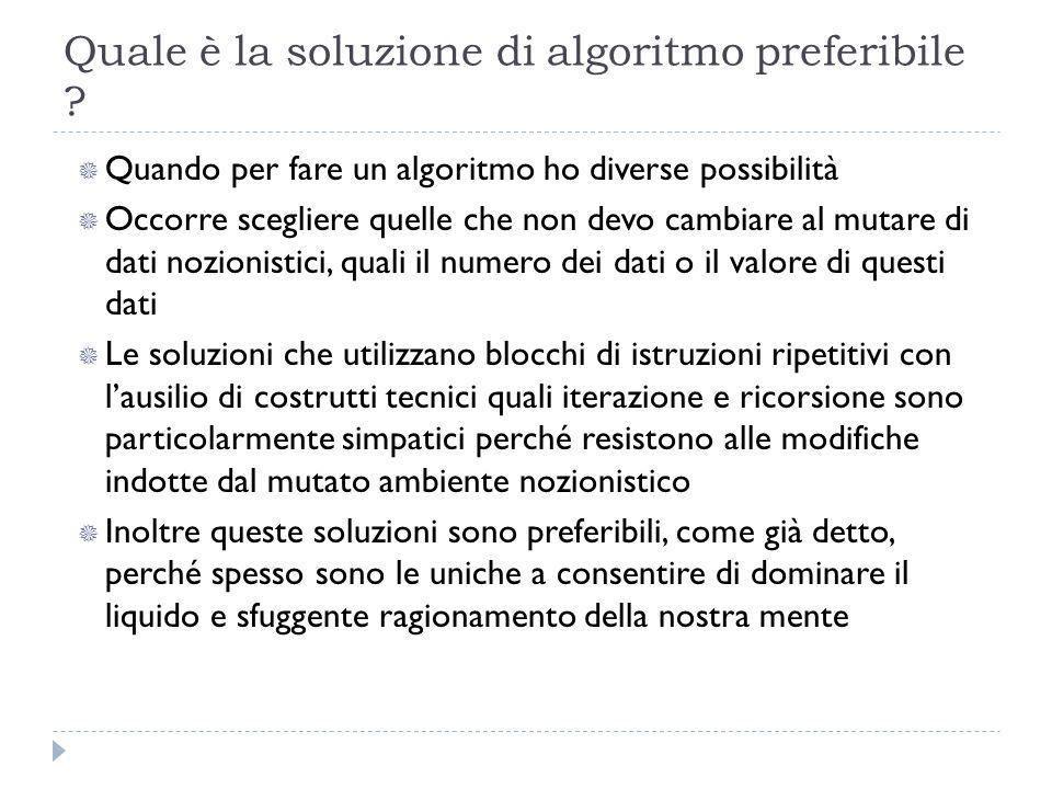 Quale è la soluzione di algoritmo preferibile ? Quando per fare un algoritmo ho diverse possibilità Occorre scegliere quelle che non devo cambiare al