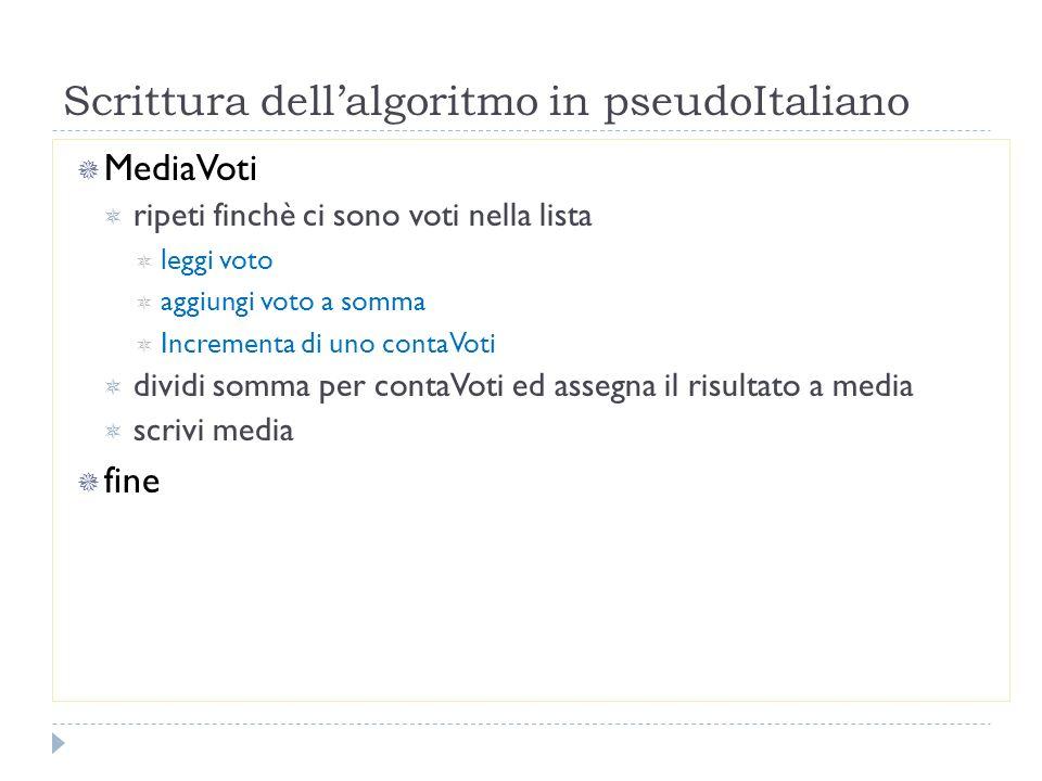 Scrittura dellalgoritmo in pseudoItaliano MediaVoti ripeti finchè ci sono voti nella lista leggi voto aggiungi voto a somma Incrementa di uno contaVot
