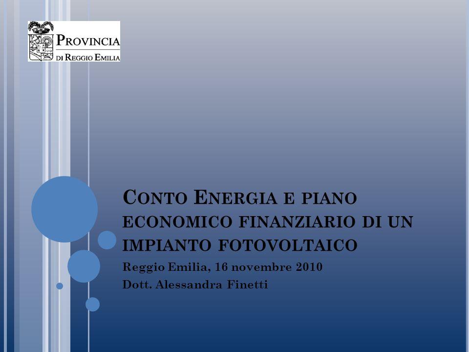 C ONTO E NERGIA E PIANO ECONOMICO FINANZIARIO DI UN IMPIANTO FOTOVOLTAICO Reggio Emilia, 16 novembre 2010 Dott.