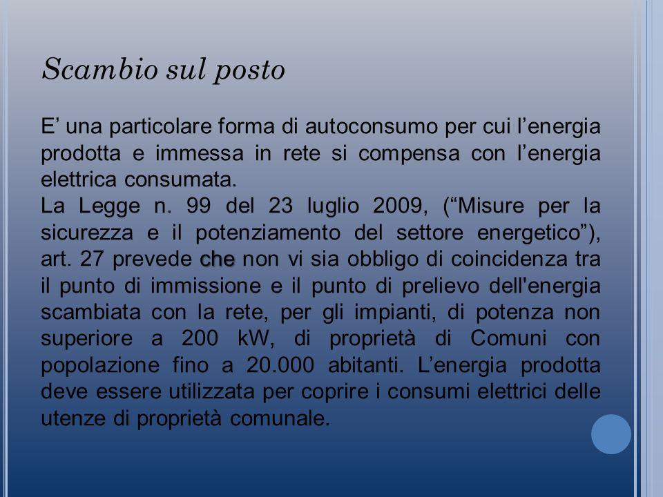 Scambio sul posto E una particolare forma di autoconsumo per cui lenergia prodotta e immessa in rete si compensa con lenergia elettrica consumata.