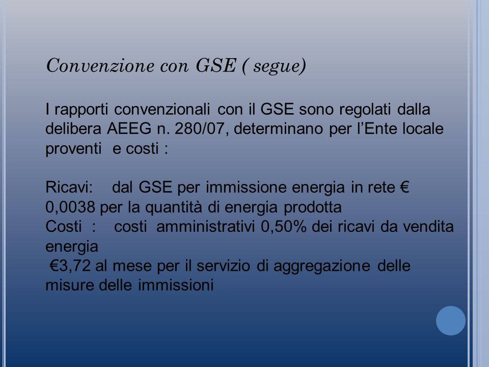 Convenzione con GSE ( segue) I rapporti convenzionali con il GSE sono regolati dalla delibera AEEG n.