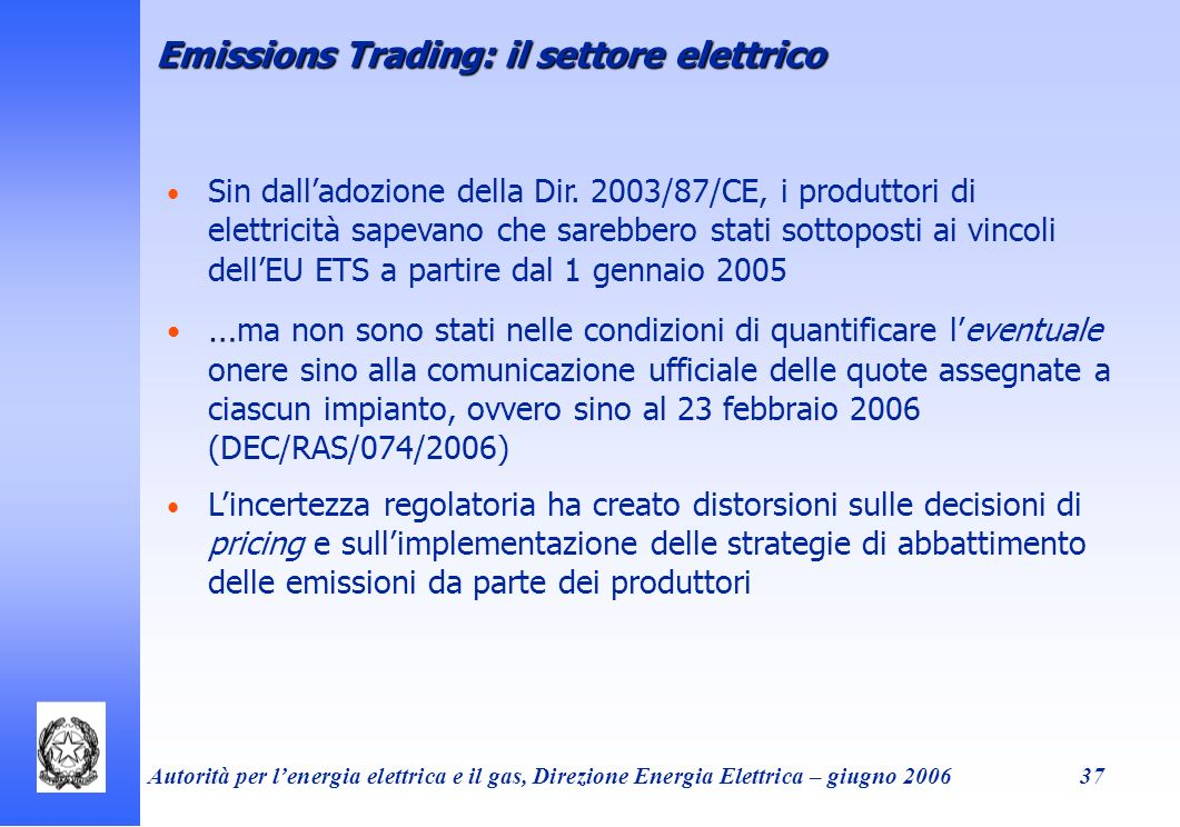 Autorità per lenergia elettrica e il gas, Direzione Energia Elettrica – giugno 200637 Emissions Trading: il settore elettrico Sin dalladozione della D