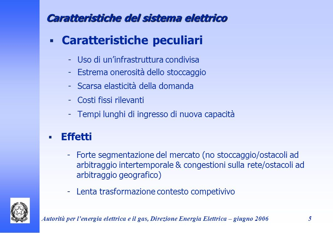 Autorità per lenergia elettrica e il gas, Direzione Energia Elettrica – giugno 20065 Caratteristiche peculiari -Uso di uninfrastruttura condivisa -Est