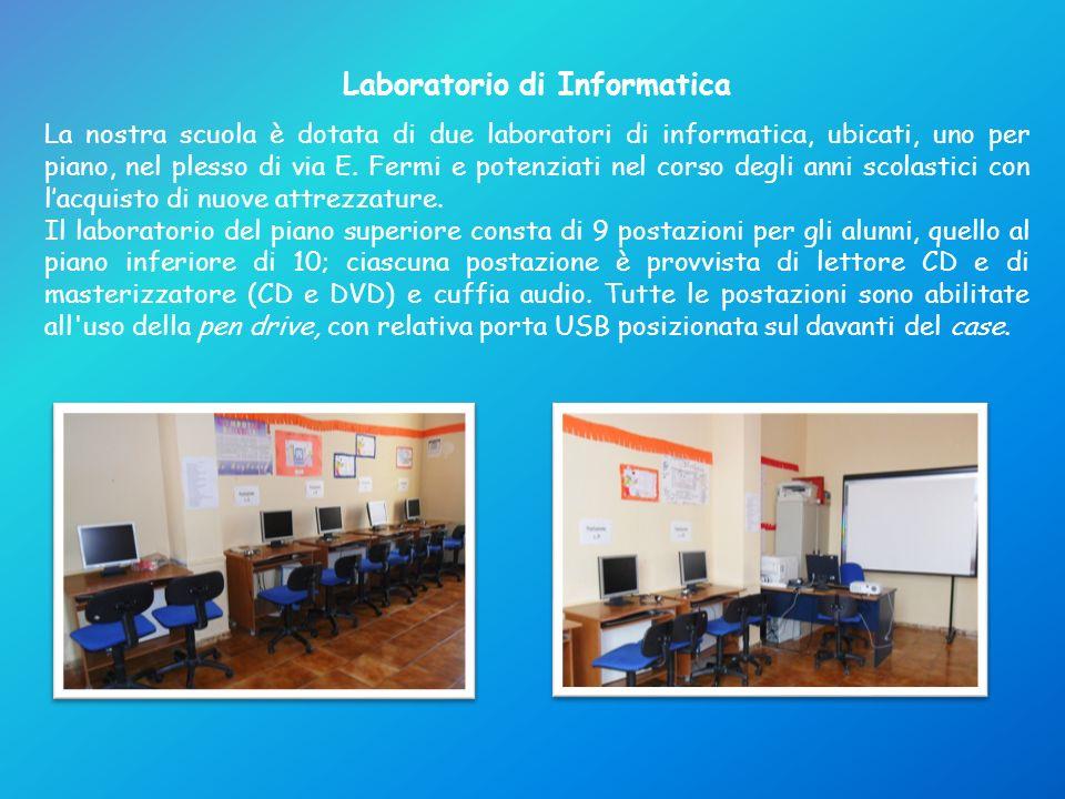 Laboratorio di Informatica La nostra scuola è dotata di due laboratori di informatica, ubicati, uno per piano, nel plesso di via E.