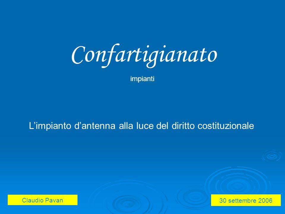 Limpianto dantenna alla luce del diritto costituzionale 30 settembre 2006 Claudio Pavan Confartigianato impianti