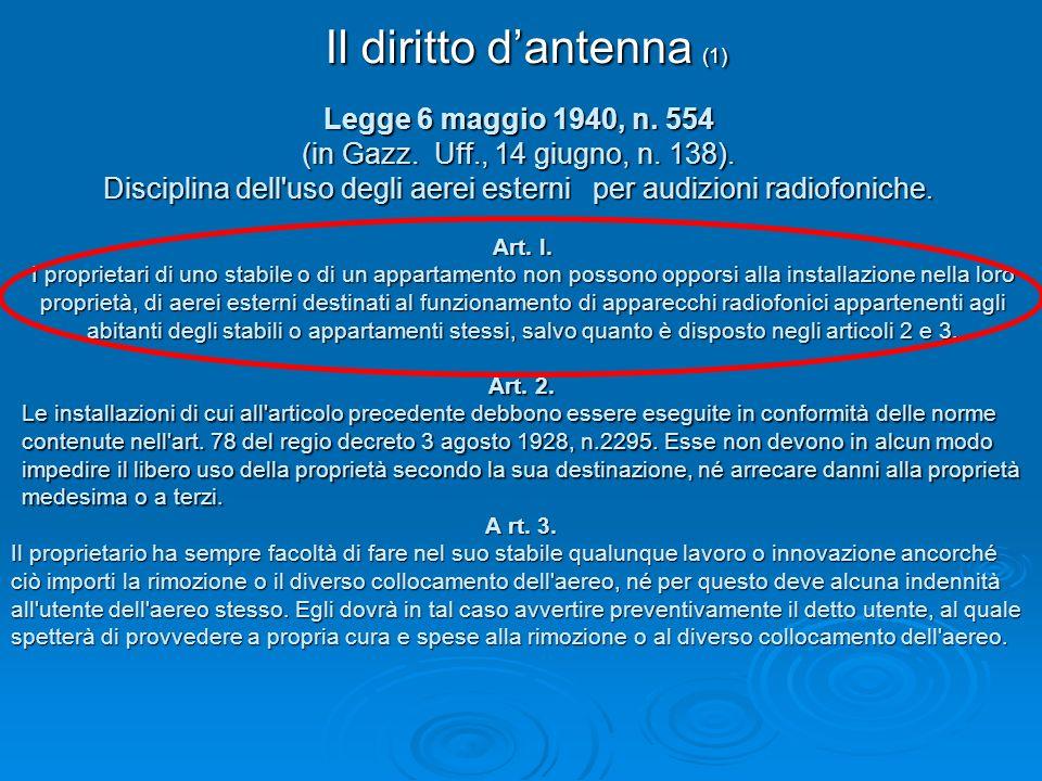 Il diritto dantenna (1) Legge 6 maggio 1940, n. 554 (in Gazz. Uff., 14 giugno, n. 138). Disciplina dell'uso degli aerei esterni per audizioni radiofon