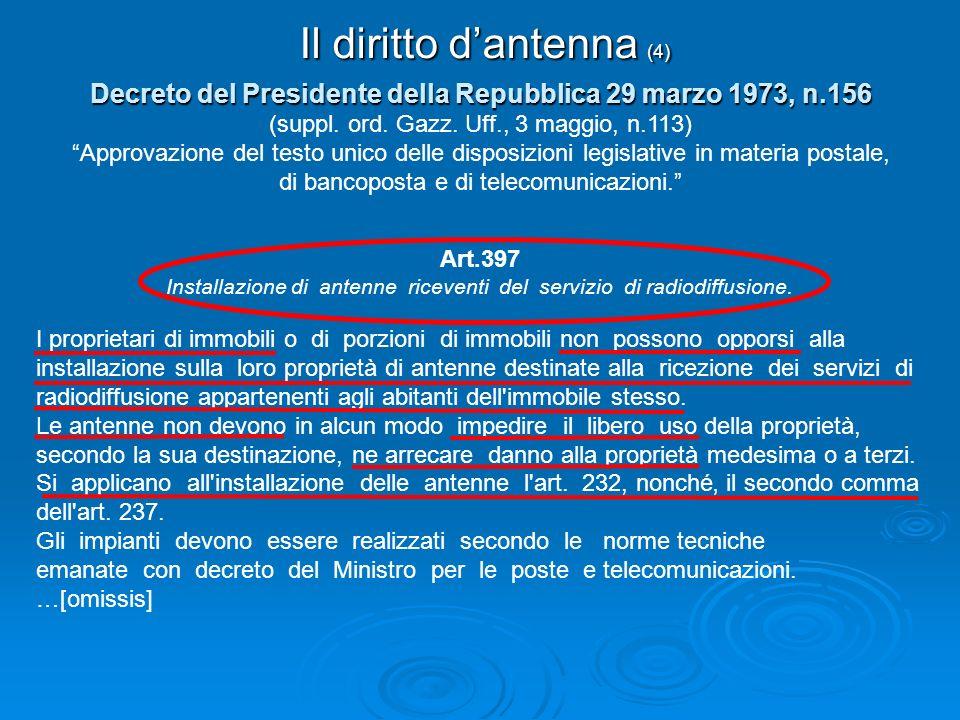 Il diritto dantenna (4) Art.397 Installazione di antenne riceventi del servizio di radiodiffusione. I proprietari di immobili o di porzioni di immobil