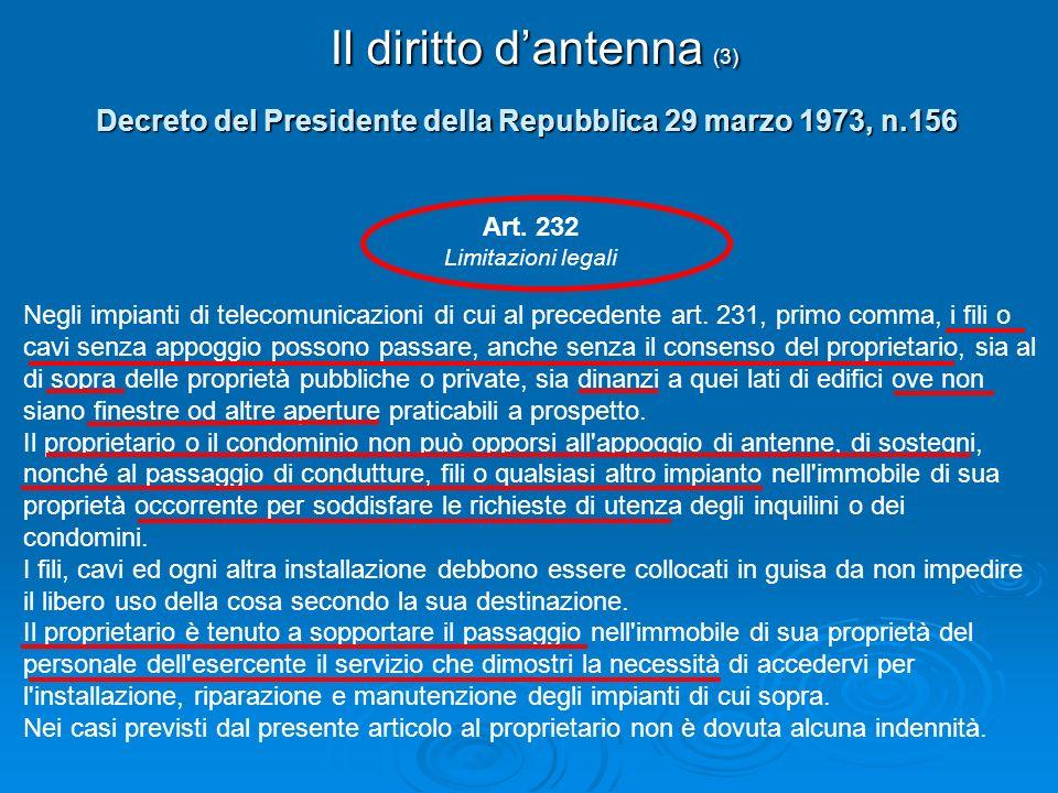 Il diritto dantenna (3) Decreto del Presidente della Repubblica 29 marzo 1973, n.156 Art. 232 Limitazioni legali Negli impianti di telecomunicazioni d