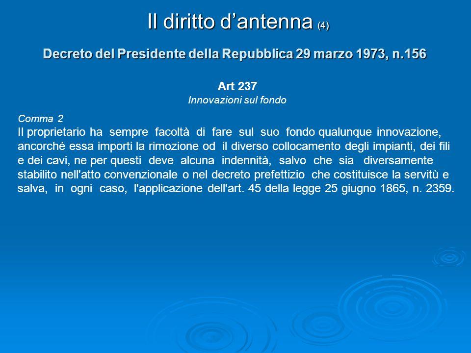Il diritto dantenna (4) Decreto del Presidente della Repubblica 29 marzo 1973, n.156 Art 237 Innovazioni sul fondo Comma 2 Il proprietario ha sempre f