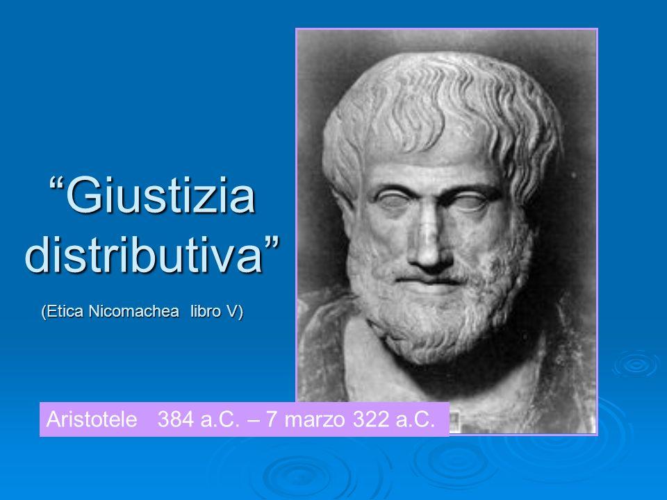 Aristotele 384 a.C. – 7 marzo 322 a.C. Giustizia distributiva (Etica Nicomachea libro V)