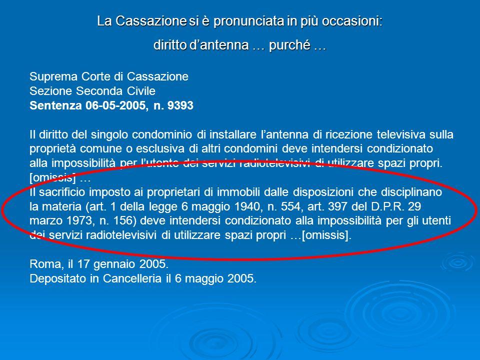 La Cassazione si è pronunciata in più occasioni: diritto dantenna … purché … Suprema Corte di Cassazione Sezione Seconda Civile Sentenza 06-05-2005, n