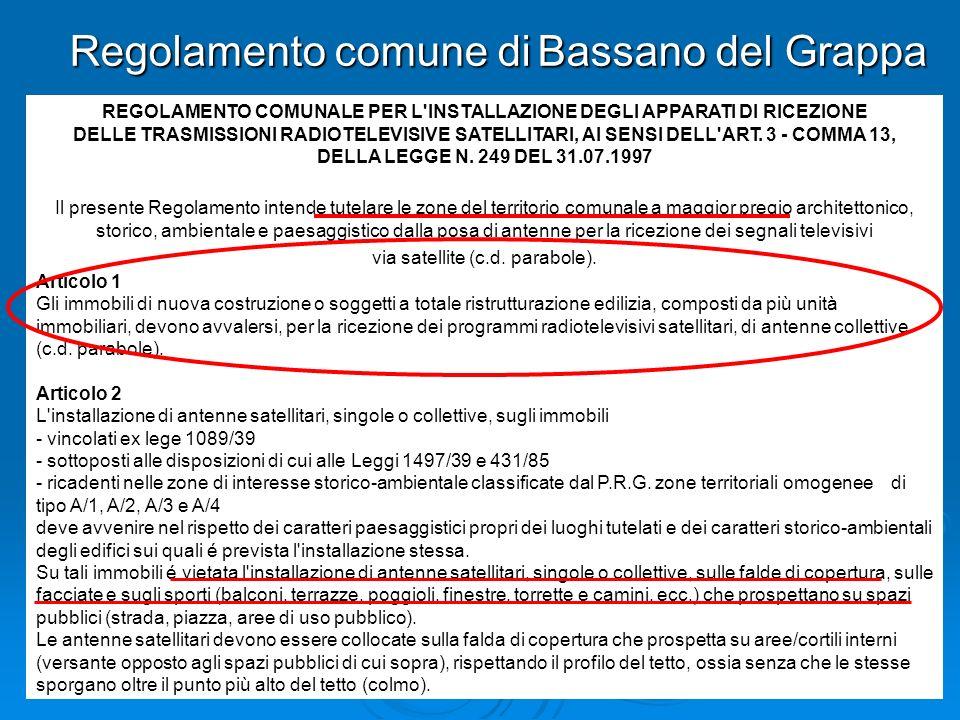 Regolamento comune di Bassano del Grappa REGOLAMENTO COMUNALE PER L'INSTALLAZIONE DEGLI APPARATI DI RICEZIONE DELLE TRASMISSIONI RADIOTELEVISIVE SATEL