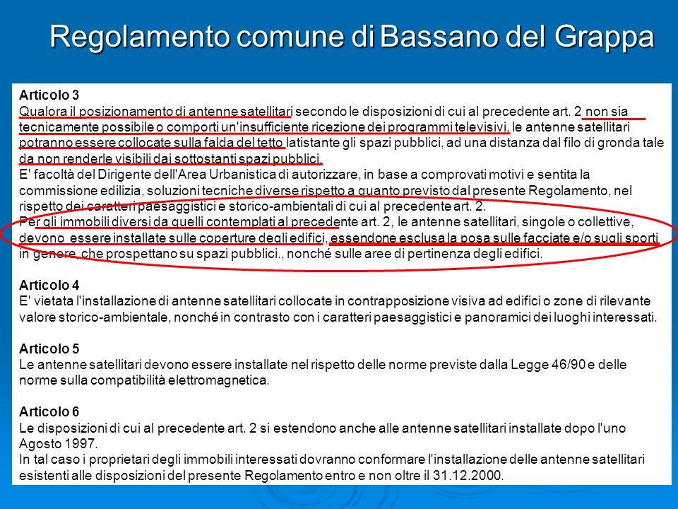 Regolamento comune di Bassano del Grappa Articolo 3 Qualora il posizionamento di antenne satellitari secondo le disposizioni di cui al precedente art.
