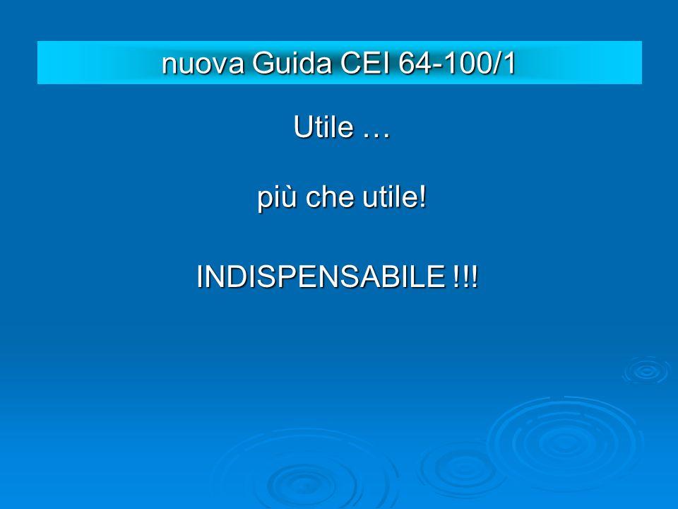 Utile … INDISPENSABILE !!! nuova Guida CEI 64-100/1 più che utile!