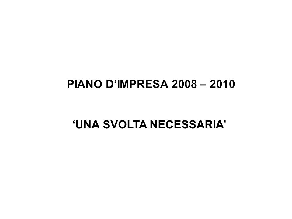 UNA SVOLTA NECESSARIA PIANO DIMPRESA 2008 – 2010