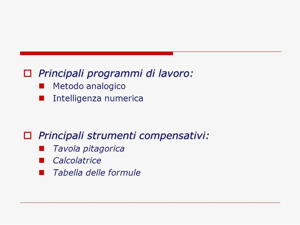 Principali programmi di lavoro: Principali programmi di lavoro: Metodo analogico Intelligenza numerica Principali strumenti compensativi: Principali s