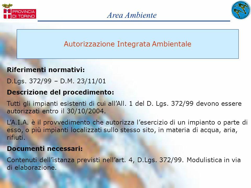 Area Ambiente Autorizzazione Integrata Ambientale Riferimenti normativi: D.Lgs. 372/99 – D.M. 23/11/01 Descrizione del procedimento: Tutti gli impiant