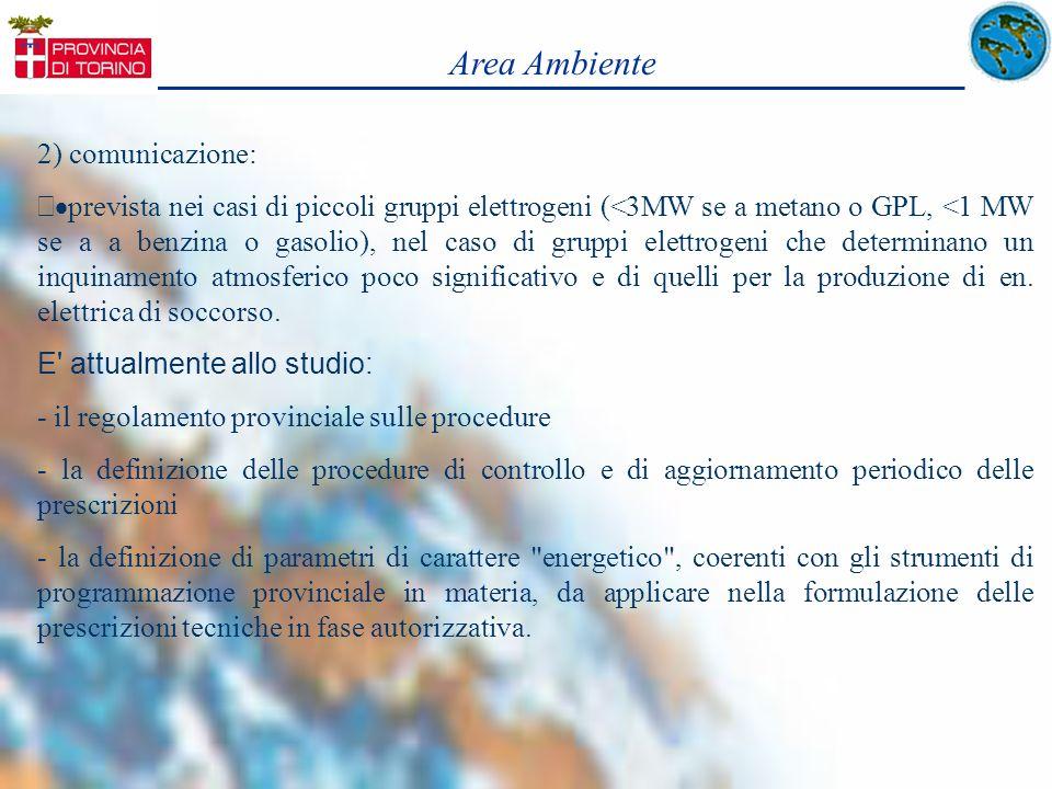 Area Ambiente 2) comunicazione: prevista nei casi di piccoli gruppi elettrogeni (<3MW se a metano o GPL, <1 MW se a a benzina o gasolio), nel caso di