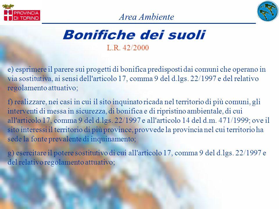 Area Ambiente L.R. 42/2000 e) esprimere il parere sui progetti di bonifica predisposti dai comuni che operano in via sostitutiva, ai sensi dell'artico
