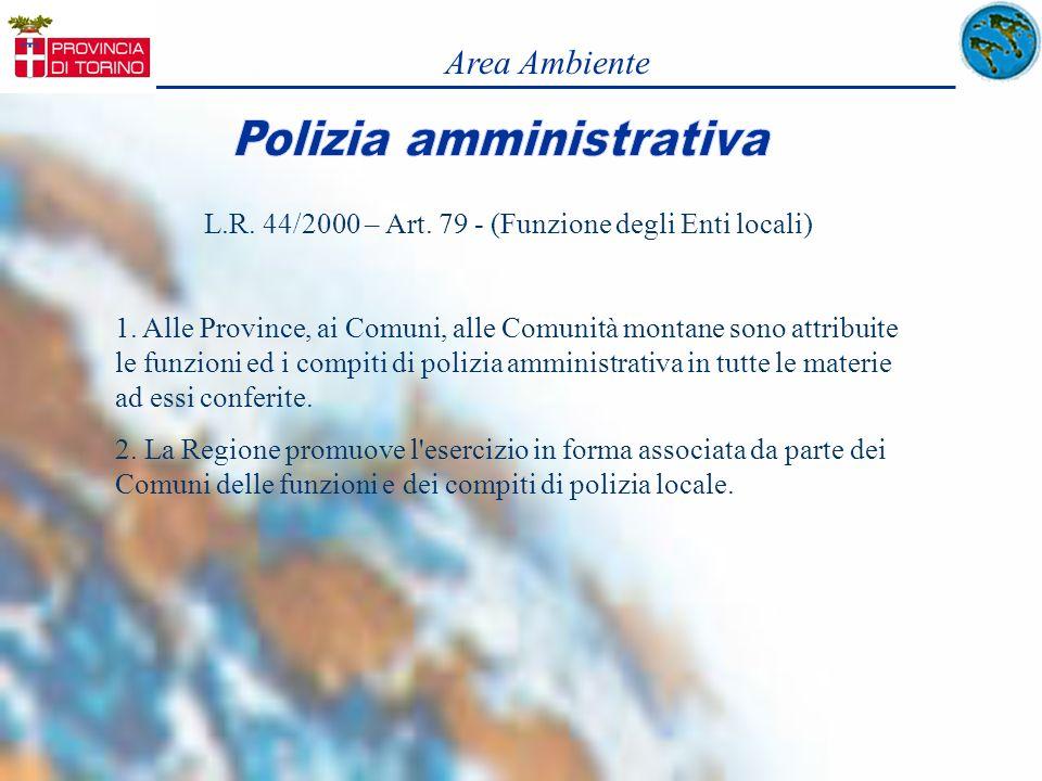 Area Ambiente L.R. 44/2000 – Art. 79 - (Funzione degli Enti locali) 1. Alle Province, ai Comuni, alle Comunità montane sono attribuite le funzioni ed